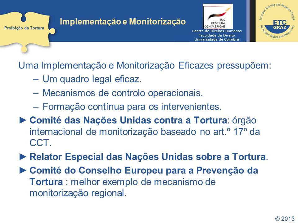 © 2013 Implementação e Monitorização Uma Implementação e Monitorização Eficazes pressupõem: –Um quadro legal eficaz. –Mecanismos de controlo operacion
