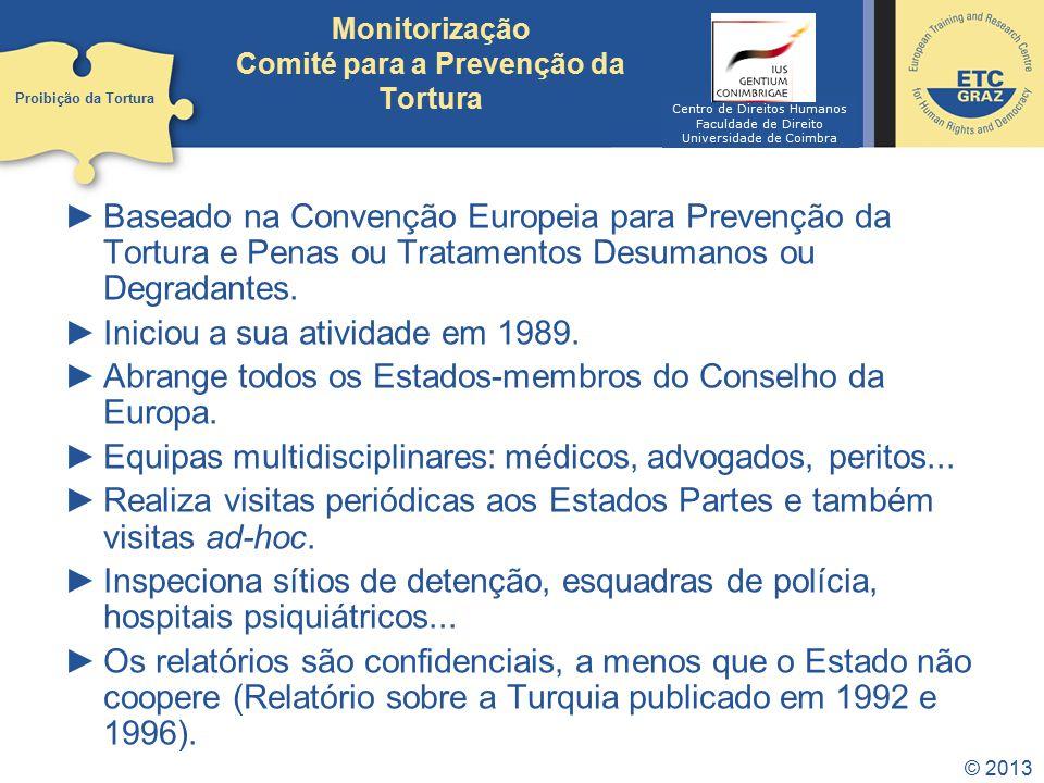 © 2013 Monitorização: Comité das Nações Unidas contra a Tortura Estabelecido de acordo com o artº 17º da Convenção da ONU contra a Tortura.