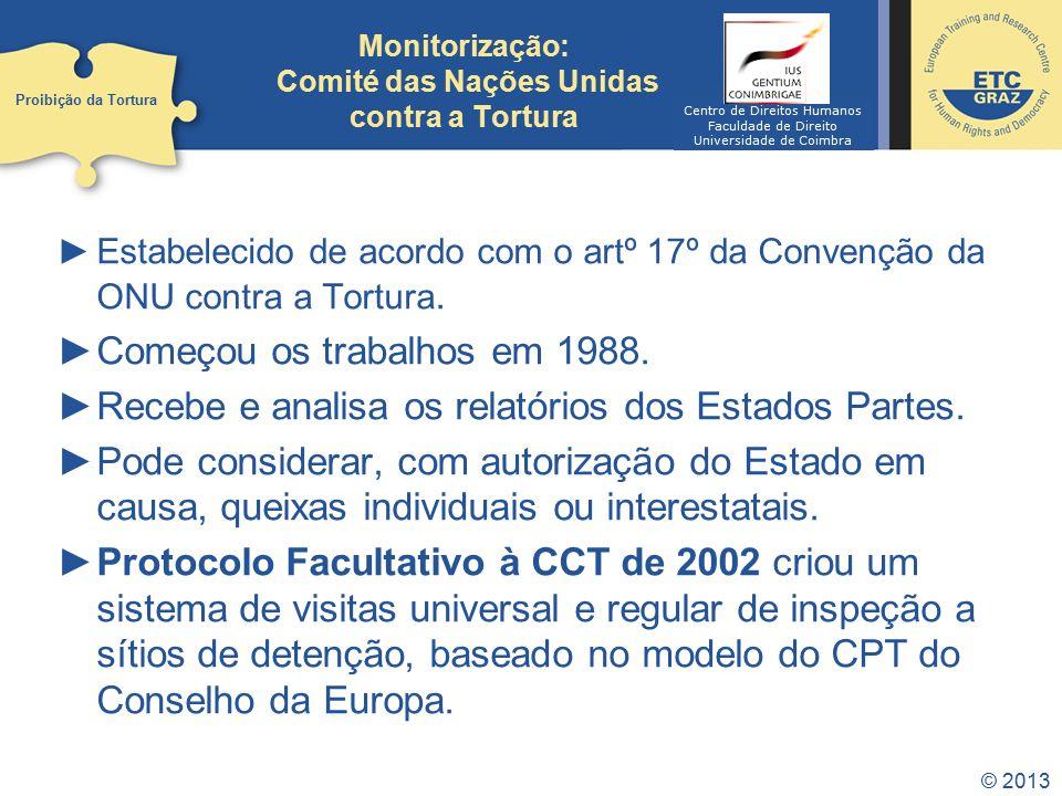 © 2013 Monitorização: Comité das Nações Unidas contra a Tortura Estabelecido de acordo com o artº 17º da Convenção da ONU contra a Tortura. Começou os