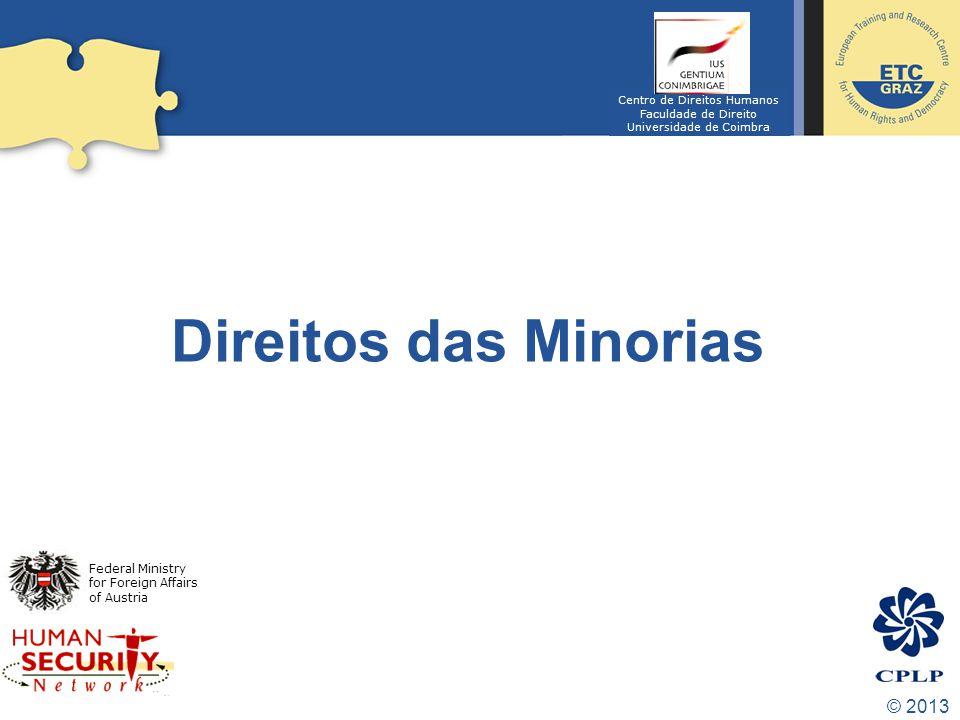 © 2013 Direitos das Minorias Federal Ministry for Foreign Affairs of Austria Centro de Direitos Humanos Faculdade de Direito Universidade de Coimbra