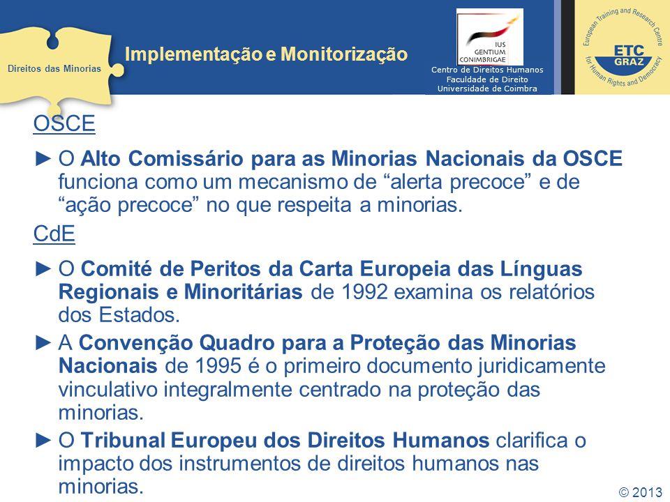 © 2013 Implementação e Monitorização OSCE O Alto Comissário para as Minorias Nacionais da OSCE funciona como um mecanismo de alerta precoce e de ação precoce no que respeita a minorias.