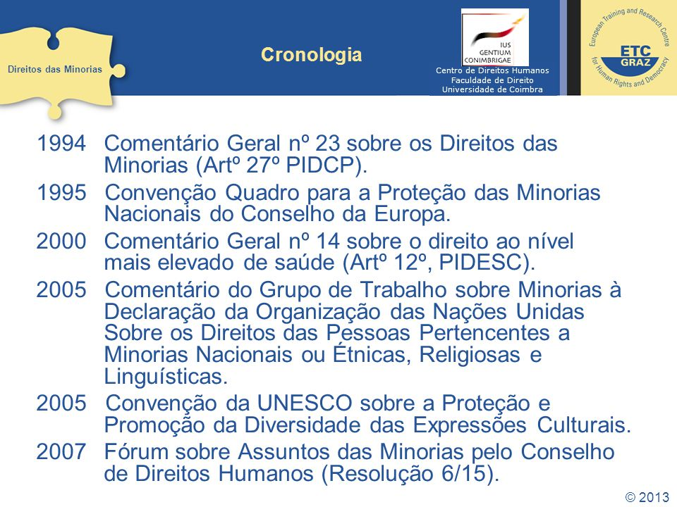1994Comentário Geral nº 23 sobre os Direitos das Minorias (Artº 27º PIDCP). 1995 Convenção Quadro para a Proteção das Minorias Nacionais do Conselho d
