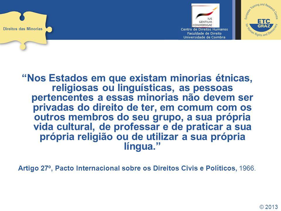 © 2013 Nos Estados em que existam minorias étnicas, religiosas ou linguísticas, as pessoas pertencentes a essas minorias não devem ser privadas do dir