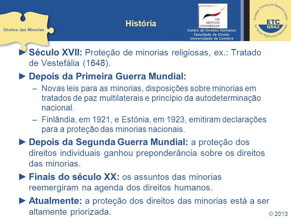 © 2013 História Século XVII: Proteção de minorias religiosas, ex.: Tratado de Vestefália (1648). Depois da Primeira Guerra Mundial: –Novas leis para a