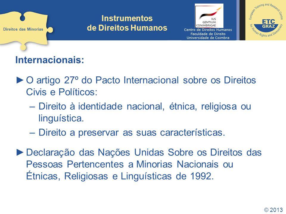 © 2013 Instrumentos de Direitos Humanos Internacionais: O artigo 27º do Pacto Internacional sobre os Direitos Civis e Políticos: –Direito à identidade