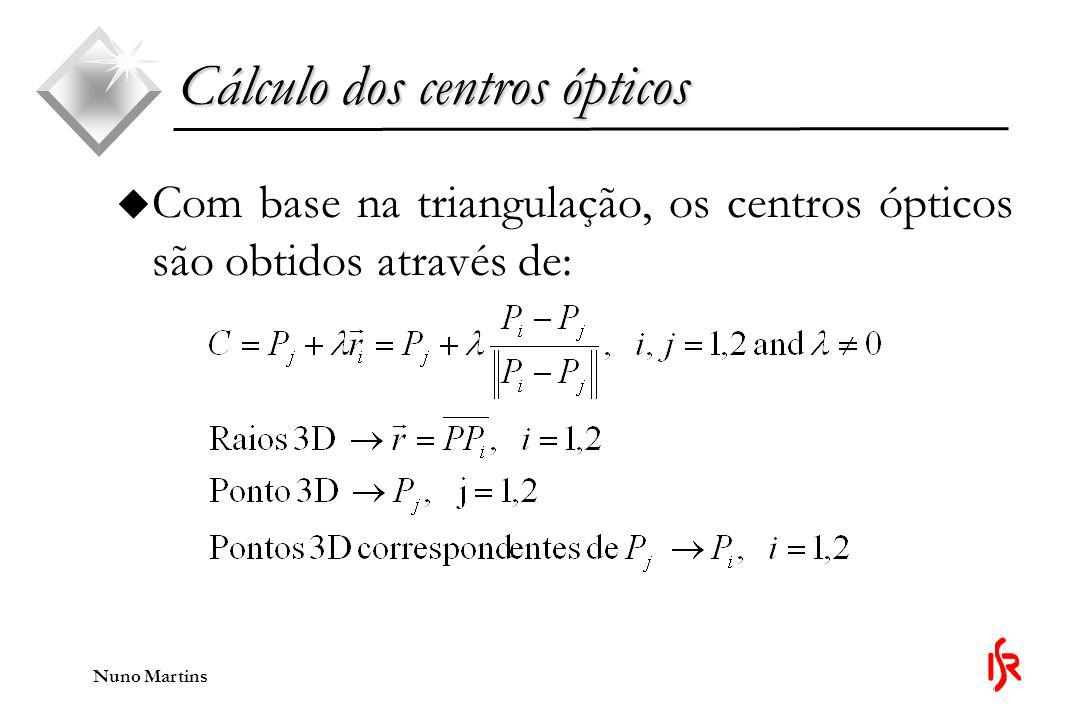 Nuno Martins u Com base na triangulação, os centros ópticos são obtidos através de: Cálculo dos centros ópticos