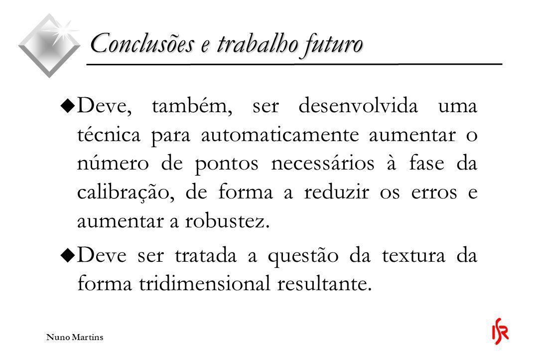 Nuno Martins u Deve, também, ser desenvolvida uma técnica para automaticamente aumentar o número de pontos necessários à fase da calibração, de forma a reduzir os erros e aumentar a robustez.
