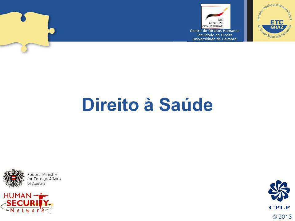 © 2013 Direito à Saúde Federal Ministry for Foreign Affairs of Austria Centro de Direitos Humanos Faculdade de Direito Universidade de Coimbra