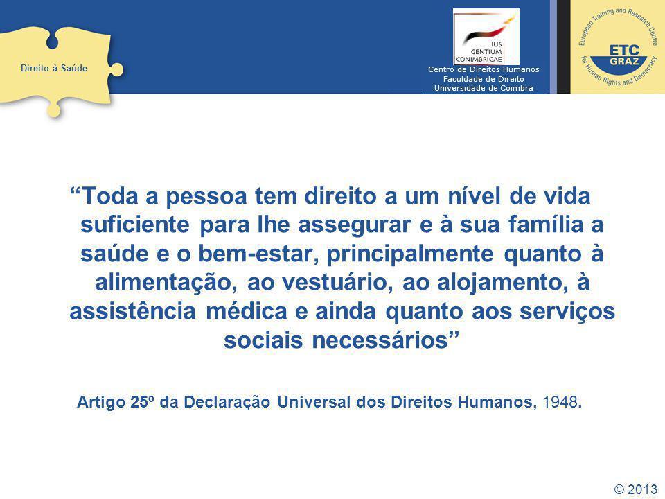 © 2013 Toda a pessoa tem direito a um nível de vida suficiente para lhe assegurar e à sua família a saúde e o bem-estar, principalmente quanto à alime