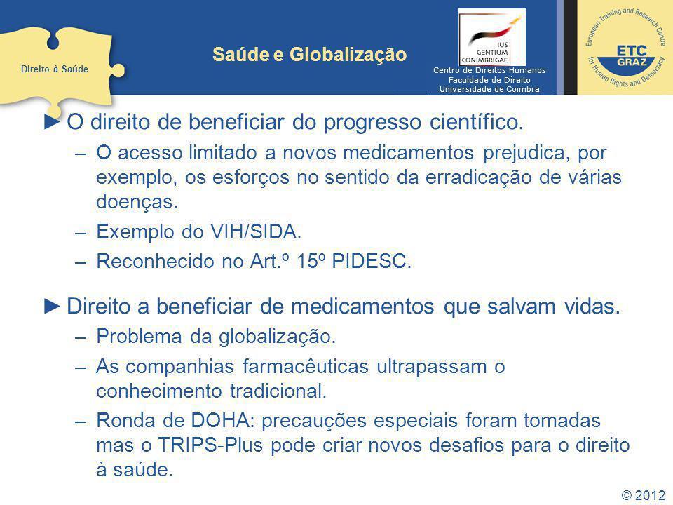 © 2012 Saúde e Globalização O direito de beneficiar do progresso científico. –O acesso limitado a novos medicamentos prejudica, por exemplo, os esforç