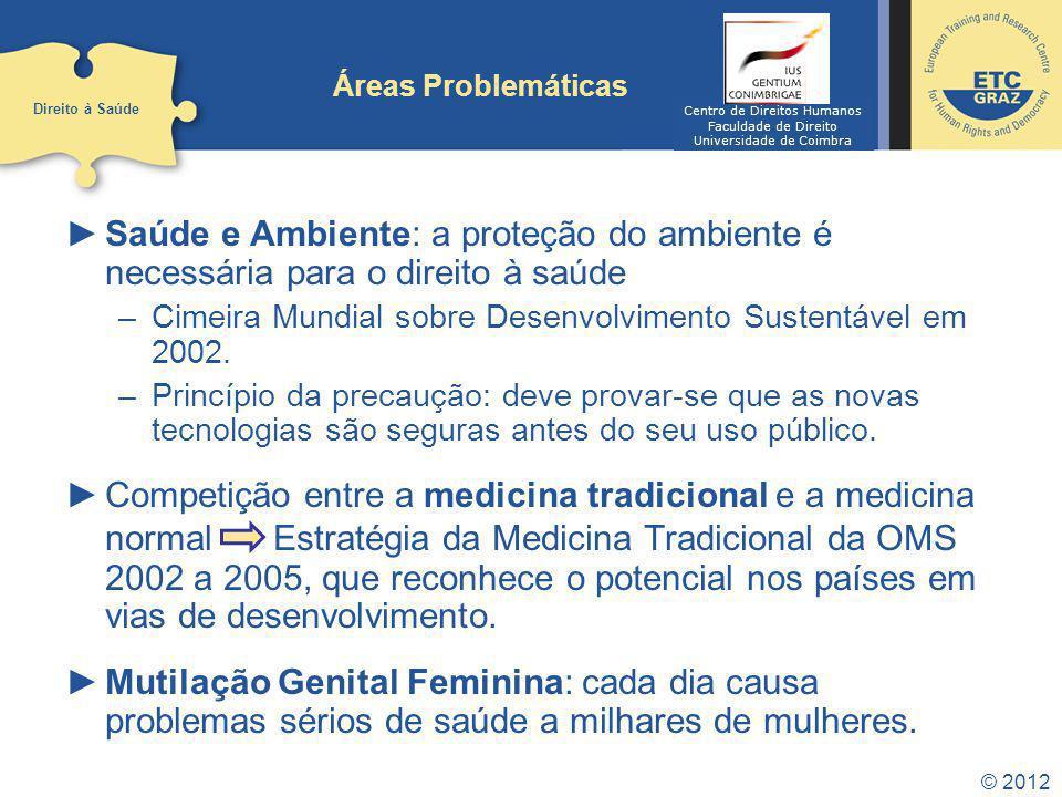© 2012 Áreas Problemáticas Saúde e Ambiente: a proteção do ambiente é necessária para o direito à saúde –Cimeira Mundial sobre Desenvolvimento Sustentável em 2002.