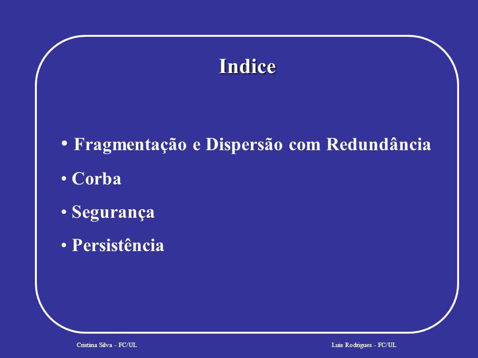 Cristina Silva - FC/ULLuis Rodrigues - FC/UL interface CosPersistencePID::PID { attribute string Arquivo-FDR; string get_PIDString(); }; interface PID: CosPersistencePID::PID { attribute string ID; void open(); void store(in stream Sobj); void restore(in stream Sobj); void close (); void delete(); };