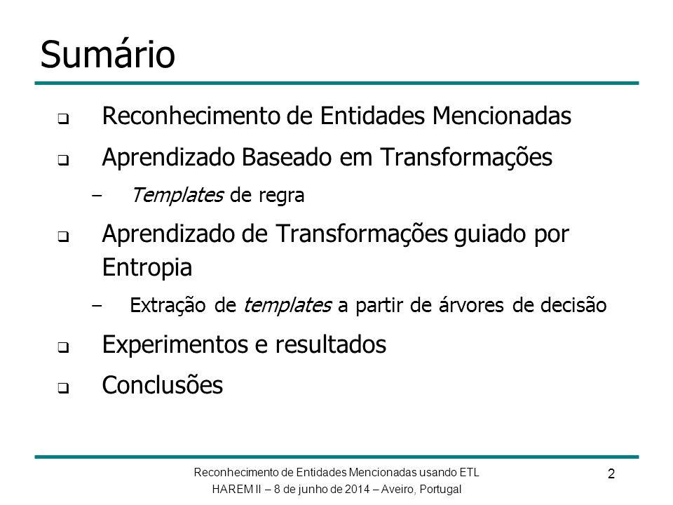 Reconhecimento de Entidades Mencionadas usando ETL HAREM II – 8 de junho de 2014 – Aveiro, Portugal 3 Reconhecimento de EMs (REM) Identificar e classificar entidades mencionadas em um texto escrito em linguagem natural REM baseado em aprendizado de máquina – Inglês CONLL 2002 CONLL 2003 Etc.