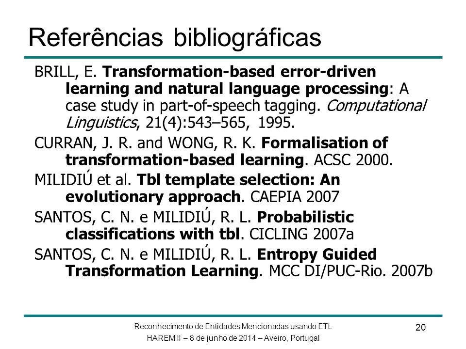 Reconhecimento de Entidades Mencionadas usando ETL HAREM II – 8 de junho de 2014 – Aveiro, Portugal 20 Referências bibliográficas BRILL, E. Transforma