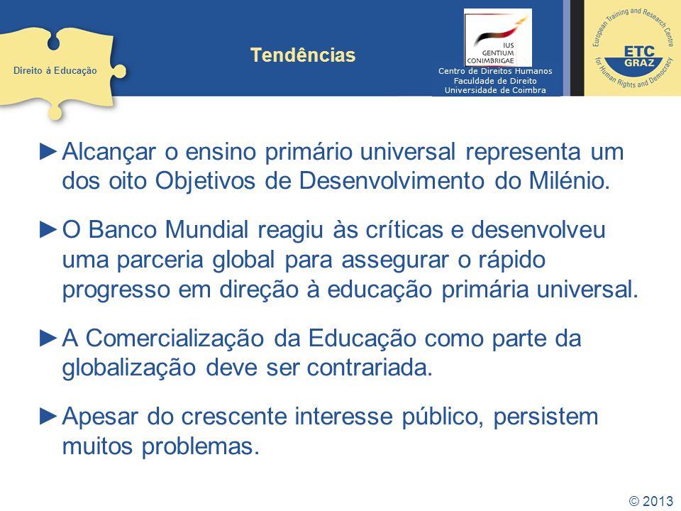 © 2013 Tendências Alcançar o ensino primário universal representa um dos oito Objetivos de Desenvolvimento do Milénio. O Banco Mundial reagiu às críti