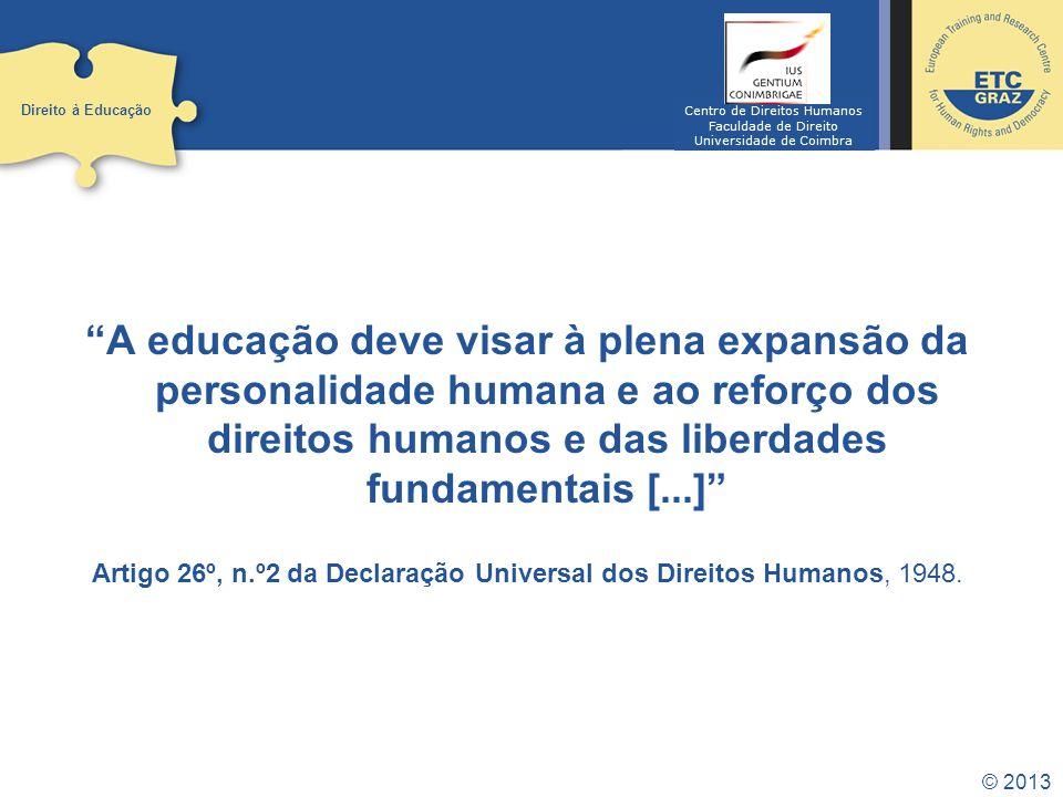 © 2013 A educação deve visar à plena expansão da personalidade humana e ao reforço dos direitos humanos e das liberdades fundamentais [...] Artigo 26º