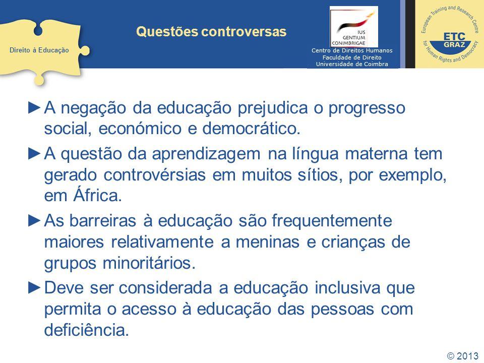 © 2013 Implementação e Monitorização É necessária a adoção de indicadores fiáveis, como por exemplo: taxas de alfabetização, ratio de matrículas, conclusão e taxas de abandono escolar, ratio aluno-professor e despesas públicas com a educação.