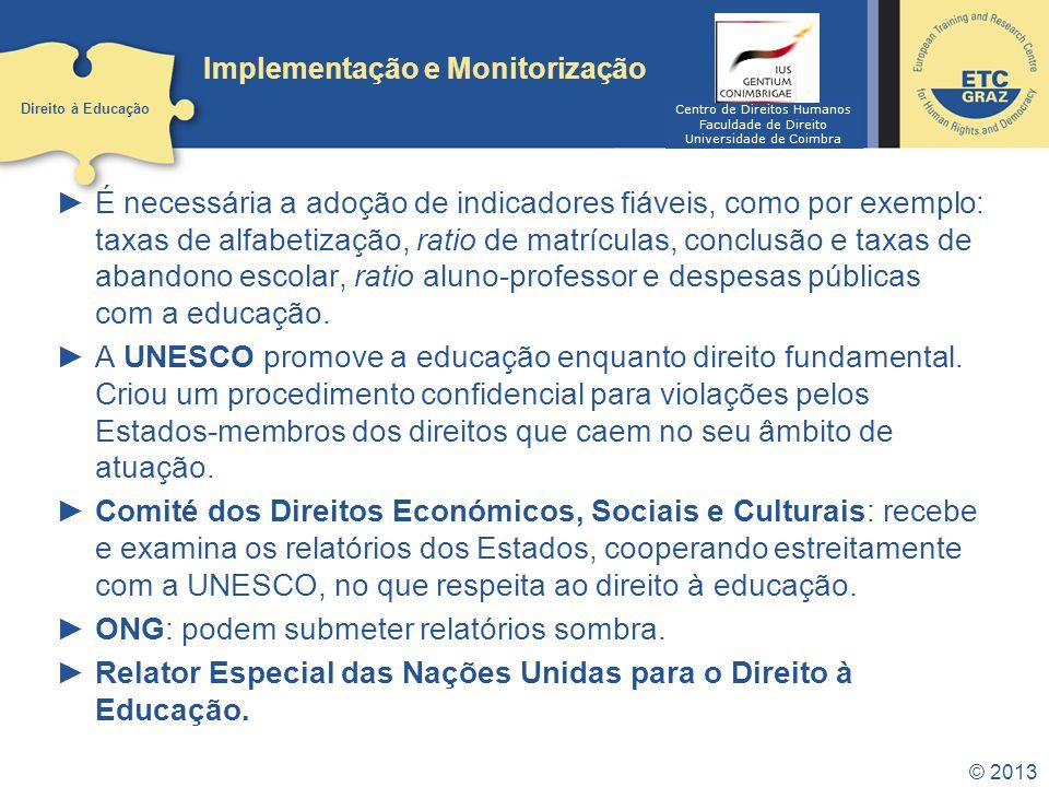 © 2013 Implementação e Monitorização É necessária a adoção de indicadores fiáveis, como por exemplo: taxas de alfabetização, ratio de matrículas, conc