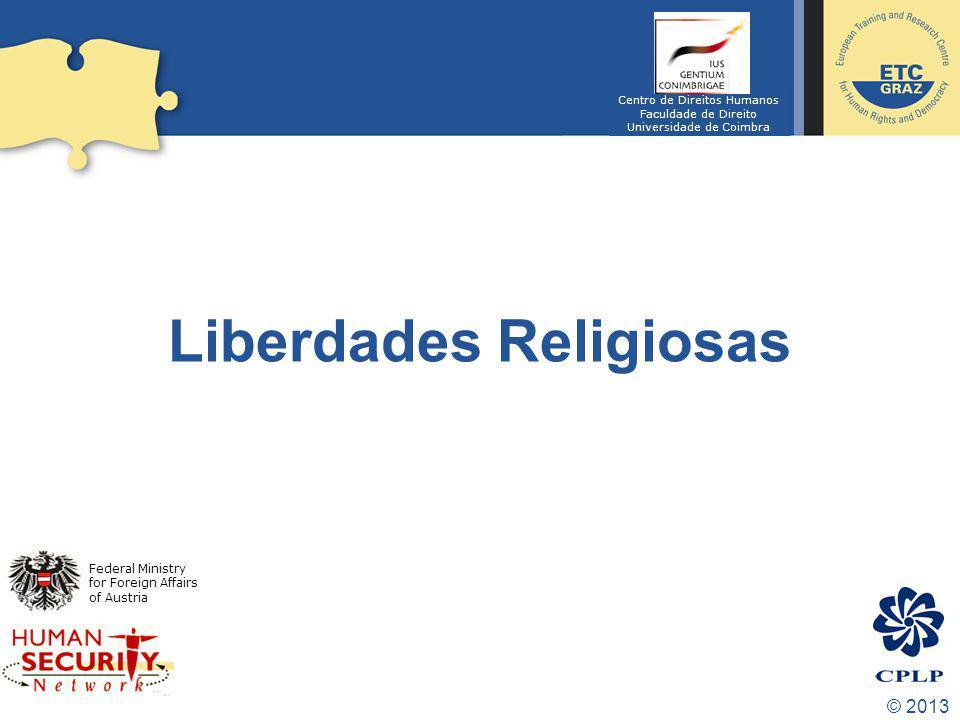 © 2013 Liberdades Religiosas Federal Ministry for Foreign Affairs of Austria Centro de Direitos Humanos Faculdade de Direito Universidade de Coimbra