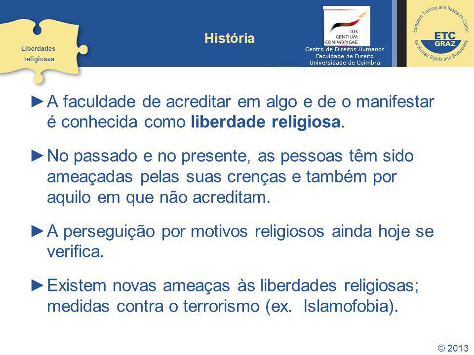 © 2013 História A faculdade de acreditar em algo e de o manifestar é conhecida como liberdade religiosa. No passado e no presente, as pessoas têm sido