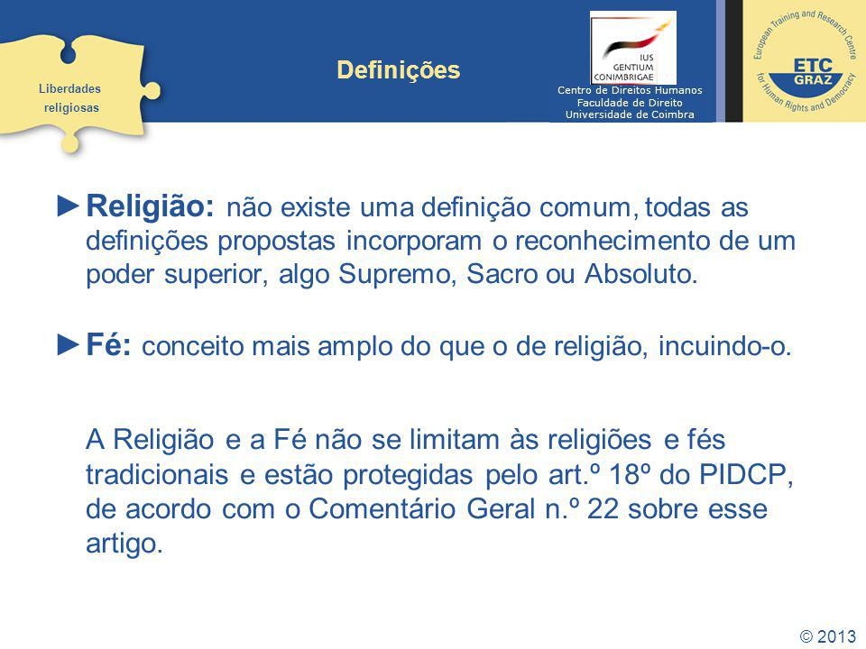 © 2013 Definições Religião: não existe uma definição comum, todas as definições propostas incorporam o reconhecimento de um poder superior, algo Supre