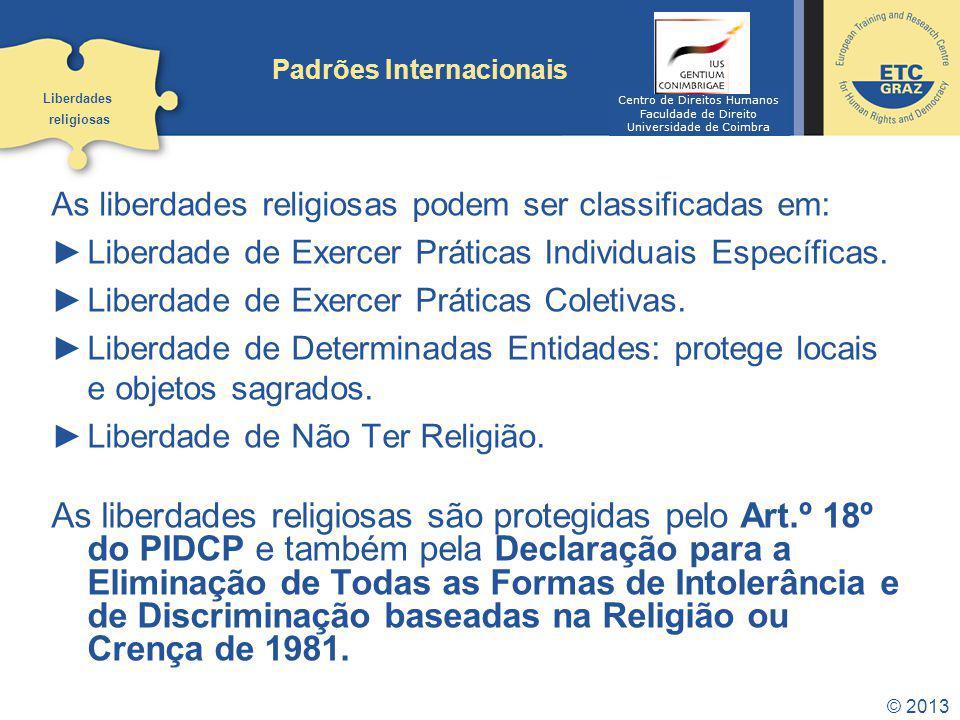 © 2013 Padrões Internacionais As liberdades religiosas podem ser classificadas em: Liberdade de Exercer Práticas Individuais Específicas. Liberdade de