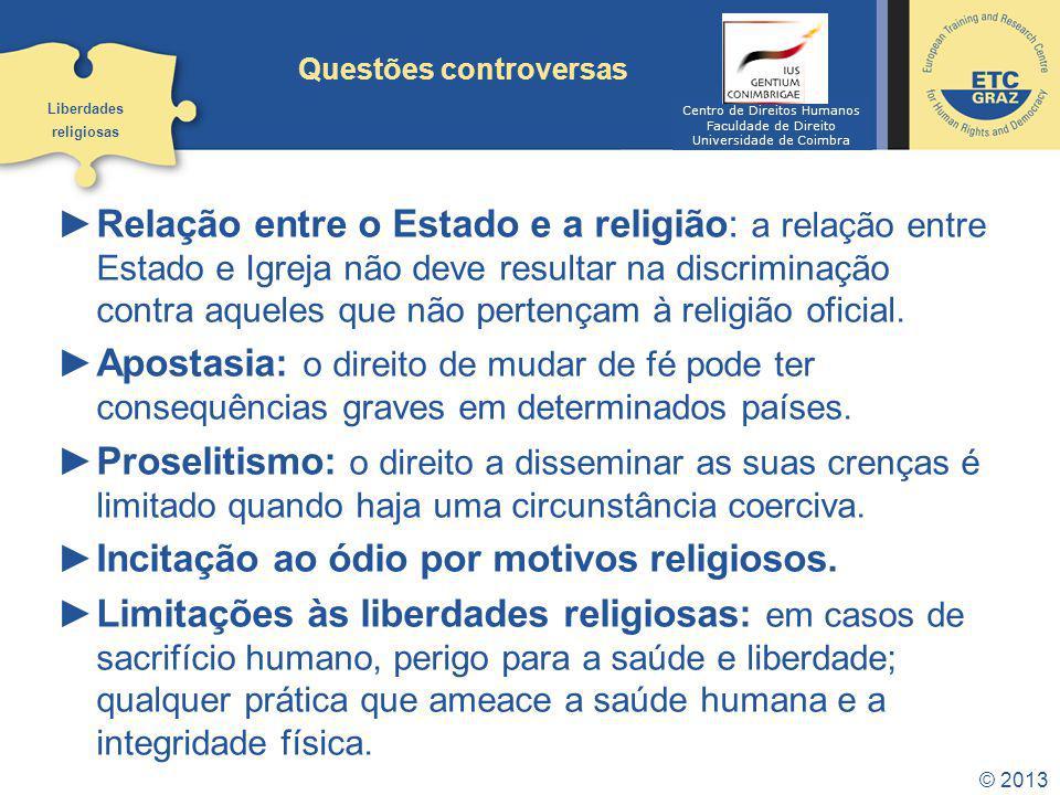 © 2013 Questões controversas Relação entre o Estado e a religião: a relação entre Estado e Igreja não deve resultar na discriminação contra aqueles qu