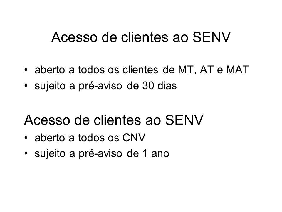 Acesso de clientes ao SENV aberto a todos os clientes de MT, AT e MAT sujeito a pré-aviso de 30 dias Acesso de clientes ao SENV aberto a todos os CNV sujeito a pré-aviso de 1 ano