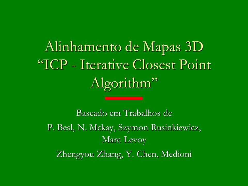 Alinhamento de Mapas 3D ICP - Iterative Closest Point Algorithm Baseado em Trabalhos de P. Besl, N. Mckay, Szymon Rusinkiewicz, Marc Levoy Zhengyou Zh