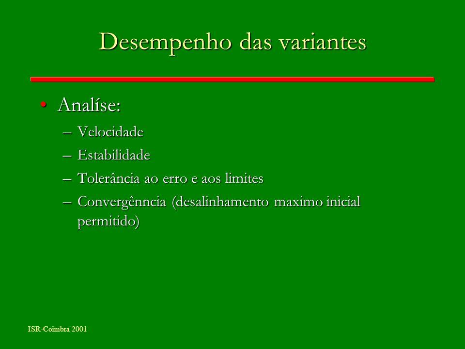 ISR-Coimbra 2001 Desempenho das variantes Analíse:Analíse: – Velocidade – Estabilidade – Tolerância ao erro e aos limites – Convergênncia (desalinhame