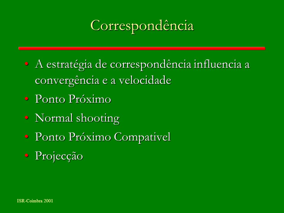 ISR-Coimbra 2001 Correspondência A estratégia de correspondência influencia a convergência e a velocidadeA estratégia de correspondência influencia a