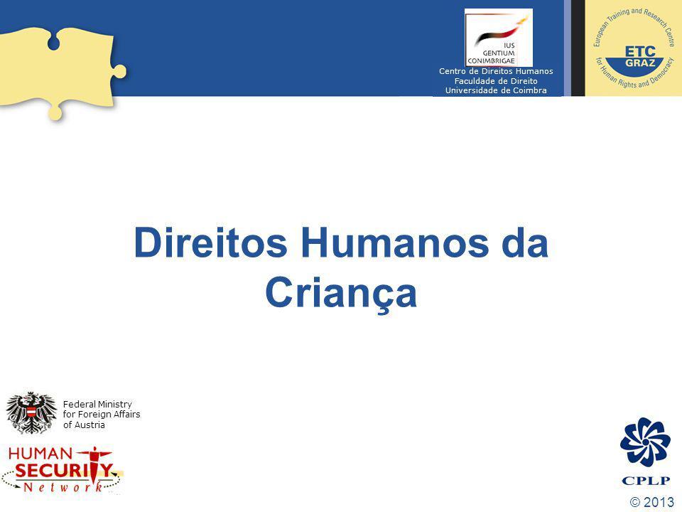 © 2013 Direitos Humanos da Criança Federal Ministry for Foreign Affairs of Austria Centro de Direitos Humanos Faculdade de Direito Universidade de Coi