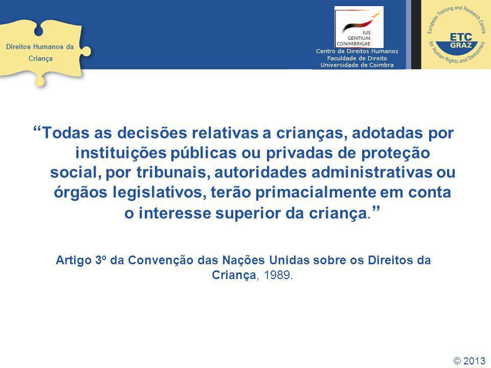 © 2013 Todas as decisões relativas a crianças, adotadas por instituições públicas ou privadas de proteção social, por tribunais, autoridades administr