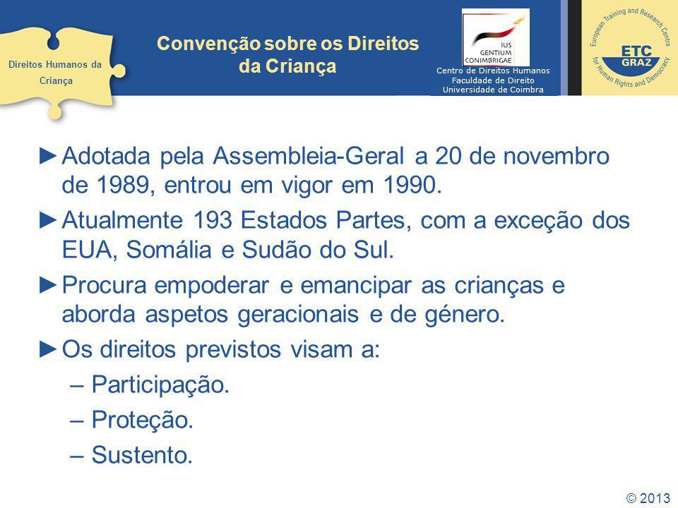 © 2013 Convenção sobre os Direitos da Criança Adotada pela Assembleia-Geral a 20 de novembro de 1989, entrou em vigor em 1990. Atualmente 193 Estados