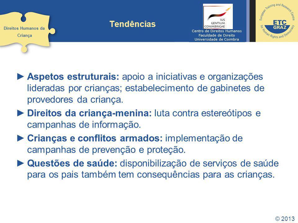 © 2013 Tendências Aspetos estruturais: apoio a iniciativas e organizações lideradas por crianças; estabelecimento de gabinetes de provedores da crianç