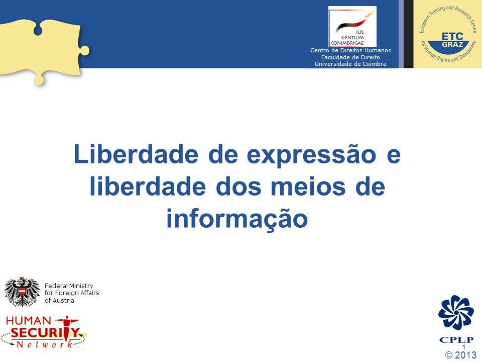 1 Liberdade de expressão e liberdade dos meios de informação © 2013 Federal Ministry for Foreign Affairs of Austria Centro de Direitos Humanos Faculda