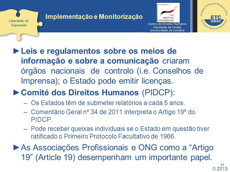 13 Implementação e Monitorização Leis e regulamentos sobre os meios de informação e sobre a comunicação criaram órgãos nacionais de controlo (i.e. Con