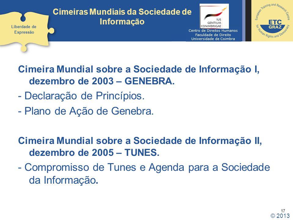 17 Cimeiras Mundiais da Sociedade de Informação Cimeira Mundial sobre a Sociedade de Informação I, dezembro de 2003 – GENEBRA. - Declaração de Princíp