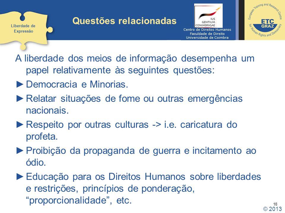 18 Questões relacionadas A liberdade dos meios de informação desempenha um papel relativamente às seguintes questões: Democracia e Minorias. Relatar s