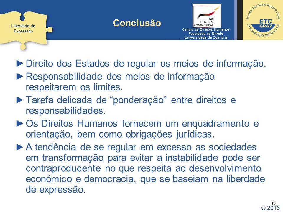 19 Conclusão Direito dos Estados de regular os meios de informação. Responsabilidade dos meios de informação respeitarem os limites. Tarefa delicada d