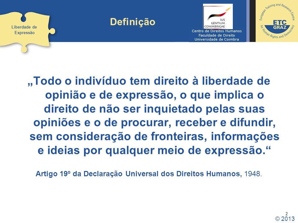 2 Definição Todo o indivíduo tem direito à liberdade de opinião e de expressão, o que implica o direito de não ser inquietado pelas suas opiniões e o