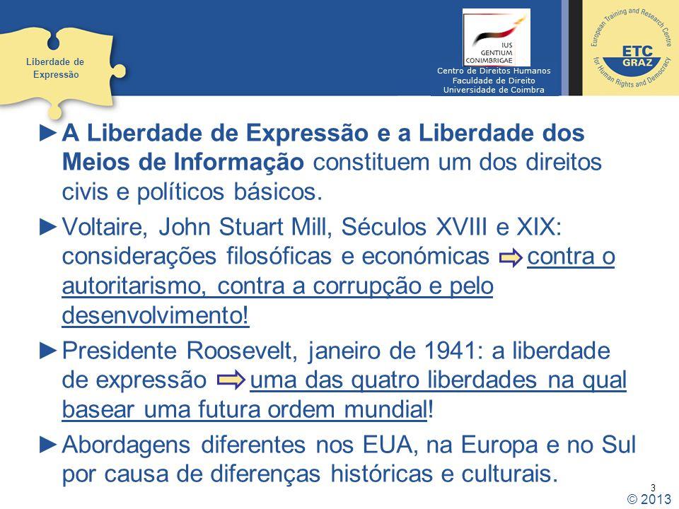 3 A Liberdade de Expressão e a Liberdade dos Meios de Informação constituem um dos direitos civis e políticos básicos. Voltaire, John Stuart Mill, Séc
