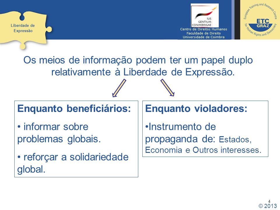 4 Os meios de informação podem ter um papel duplo relativamente à Liberdade de Expressão. Liberdade de Expressão Enquanto beneficiários: informar sobr