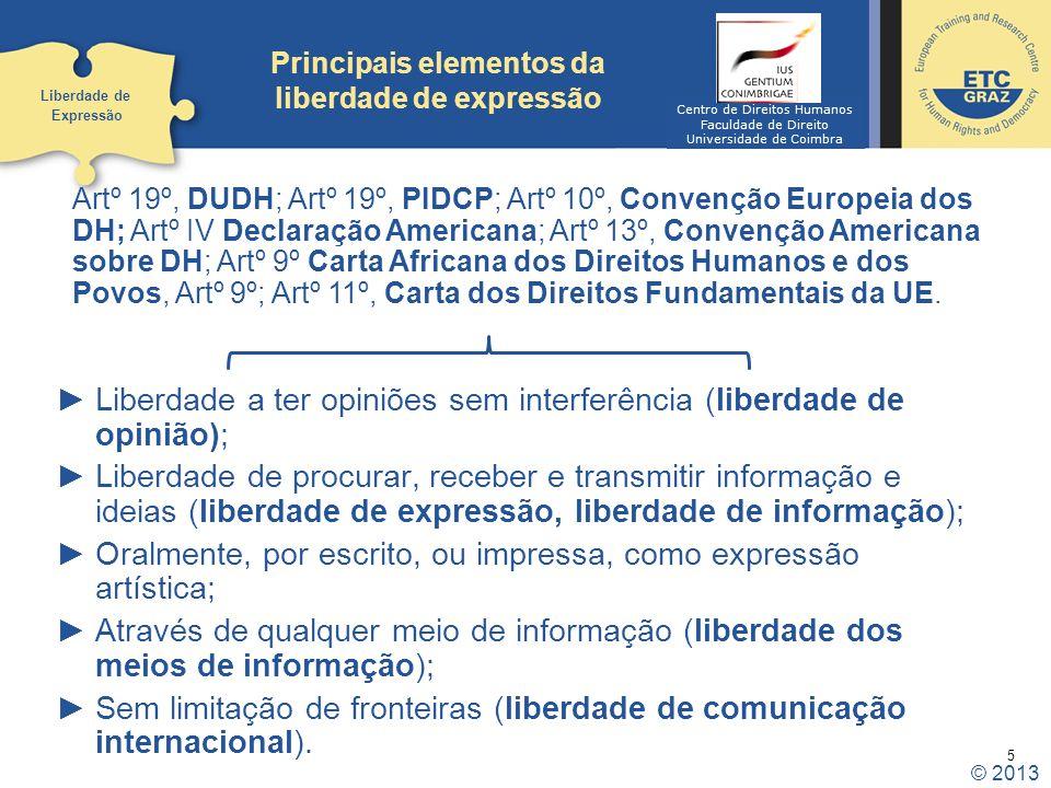 5 Principais elementos da liberdade de expressão Liberdade a ter opiniões sem interferência (liberdade de opinião); Liberdade de procurar, receber e t