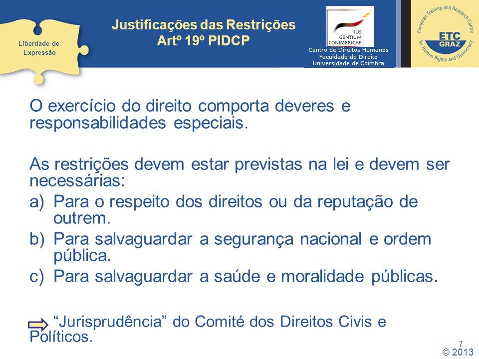 7 Justificações das Restrições Artº 19º PIDCP O exercício do direito comporta deveres e responsabilidades especiais. As restrições devem estar previst