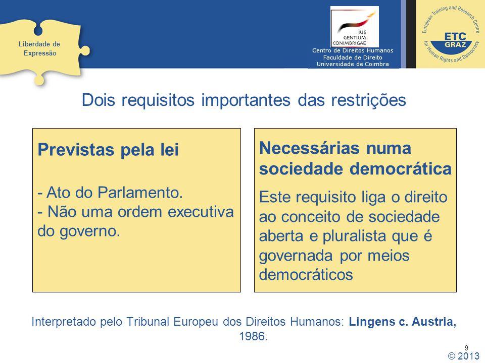 9 Dois requisitos importantes das restrições Interpretado pelo Tribunal Europeu dos Direitos Humanos: Lingens c. Austria, 1986. Liberdade de Expressão
