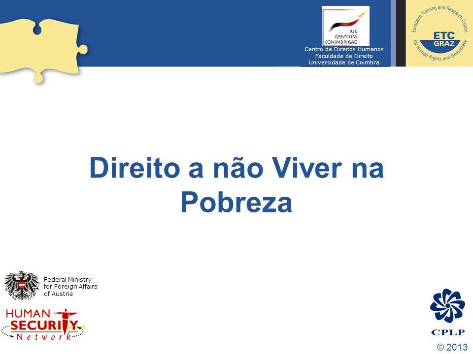 © 2013 Direito a não Viver na Pobreza Federal Ministry for Foreign Affairs of Austria Centro de Direitos Humanos Faculdade de Direito Universidade de