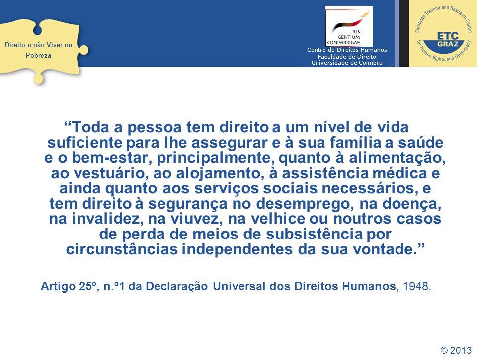 © 2013 Toda a pessoa tem direito a um nível de vida suficiente para lhe assegurar e à sua família a saúde e o bem-estar, principalmente, quanto à alim