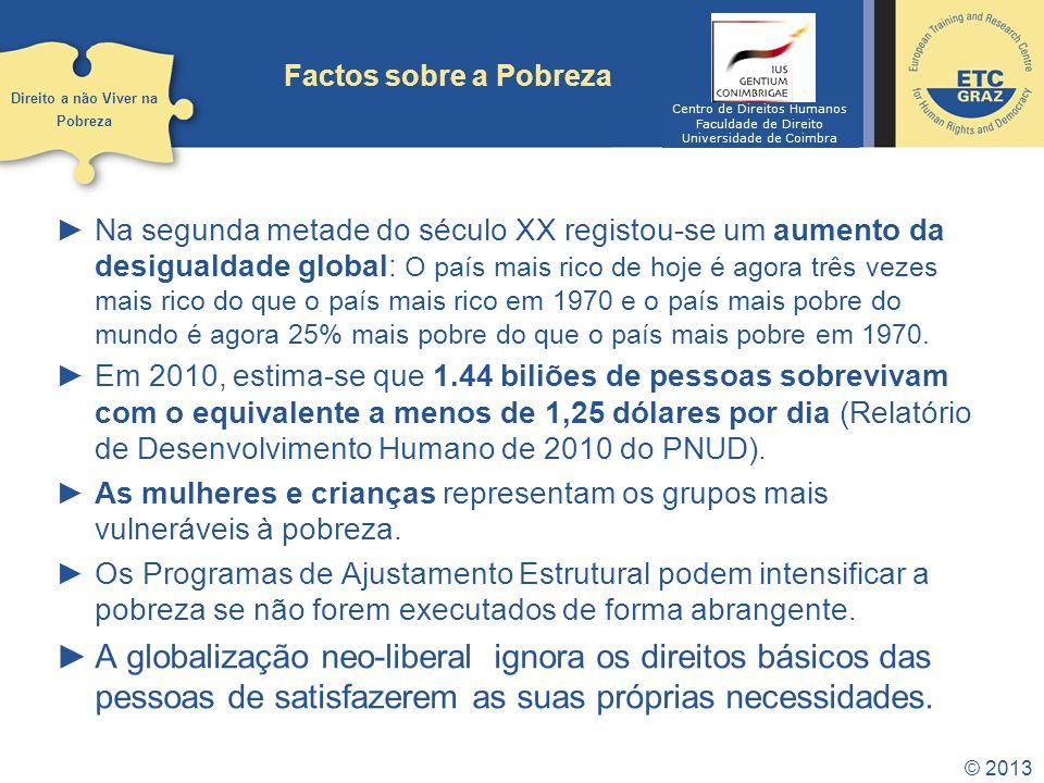 © 2013 Formas de Pobreza Pobreza Absoluta: as pessoas são pobres em relação ao que é entendido como um padrão mínimo de necessidades.