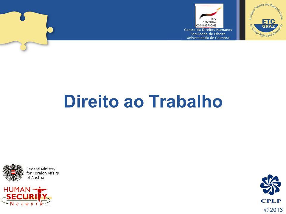 © 2013 Direito ao Trabalho Federal Ministry for Foreign Affairs of Austria Centro de Direitos Humanos Faculdade de Direito Universidade de Coimbra